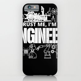 Trust Me I'm An Engineer Funny Engineering Gifts For Engineers iPhone Case