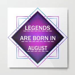 Legends are born in august Metal Print