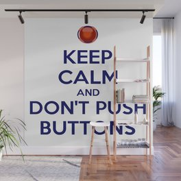 Keep Calm And Don't Push Buttons Wall Mural