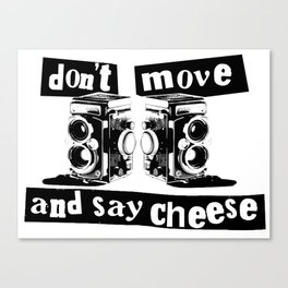 Quote - don't move and say cheese Canvas Print
