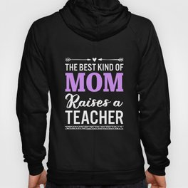 The Best Kind Of Mom Raises A Teacher Hoody