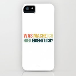 Funny Clueless Out Of Place Lost Gift What Am I Doing Here? iPhone Case