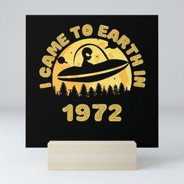 I Came To Earth In 1972 UFO Alien Mini Art Print