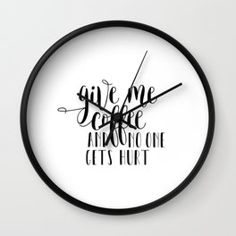 Give me coffee and no one gets hurt, Print Poster,Inspiration Decor Instant Download Wall Clock