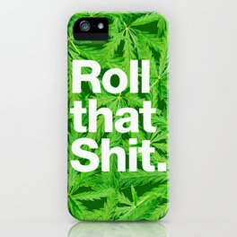 Roll that Shit iPhone Case