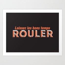 Laissez les bons temps rouler (Let the good times roll) Art Print