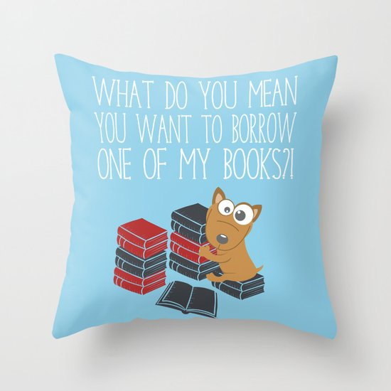 What Do You Mean You Want To Borrow..? Throw Pillow by ...