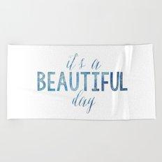 It's a beautiful day Beach Towel