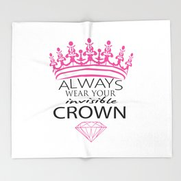 Always Wear Your Invisible Crown Throw Blanket