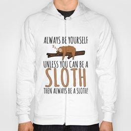 Always Be Yourself Funny Sleeping Sloth Gift Hoody