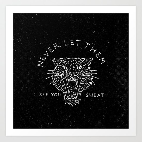 Never Let Them See You Sweat Art Print