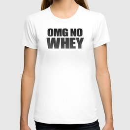 OMG No Whey T-shirt