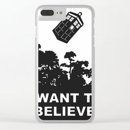 I Want To Believe in Tardis Clear iPhone Case