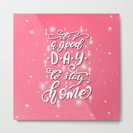 It's a good day to stay home Metal Print