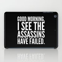 sayings iPad Cases featuring Good morning, I see the assassins have failed. (Black) by CreativeAngel