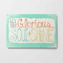 Let Your Glorious Soul Shine Metal Print