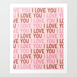 I Love You I Love You I Love You Art Print