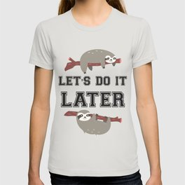 Let s do it later Sloth T-shirt