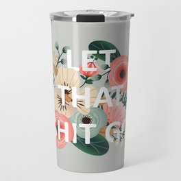 LET THAT SHIT GO - Sweary Floral Travel Mug