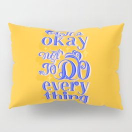 It's Okay Not to Do Everything Pillow Sham