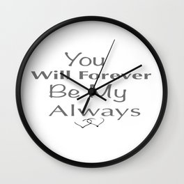 """Words of Inspiration-""""You will forever be my Always"""" Wall Clock"""