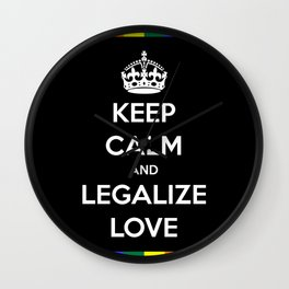 KEEP CALM AND LEGALIZE LOVE Wall Clock