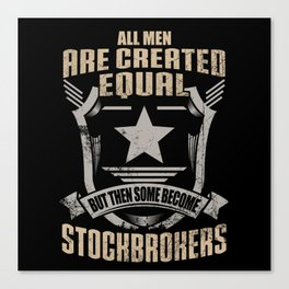 All Men Are Created Equal But Then Some Become Stockbrokers Canvas Print