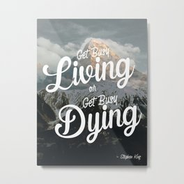 """""""Get busy living or get busy dying."""" – Stephen King Quote Art Metal Print"""