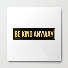 be kind anyway Metal Print