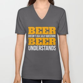 Beer doesn't ask questions beer understands funny T -Shirt Unisex V-Neck