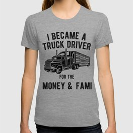 Truck Driver Money and Fame - Funny Semi Trucker Hauling T-shirt