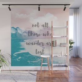Not all those who wander are lost Wall Mural