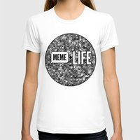 meme T-shirts featuring Meme + Life by iCentrifuge