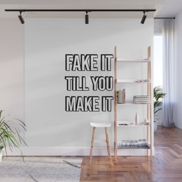 FAKE IT TILL YOU MAKE IT Wall Mural
