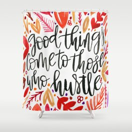 Good Things Come to Those Who Hustle Shower Curtain