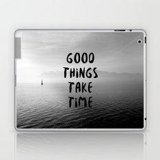 GOOD THINGS TAKE TIME Laptop & iPad Skin
