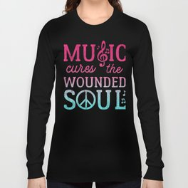 Music Cures the Wounded Soul Long Sleeve T-shirt