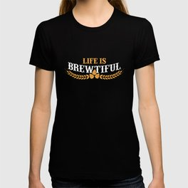 Life Is Brewtiful Funny Beer & Brew T-shirt