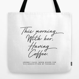 This morning with her having coffee, Johnny Cash Quote Tote Bag