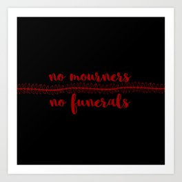 no mourners no funerals // v3 Art Print