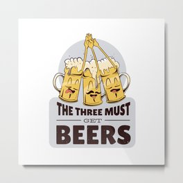 Three must get beers - Musketeers Pun Design Metal Print