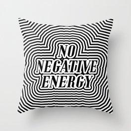 NO NEGATIVE ENERGY Throw Pillow