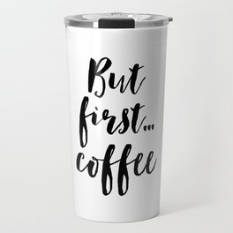 But First Coffee,Inspirational Quote,Kitchen Wall Decor,Quote Prints,Digital Print,Wall Art,Bar Deco Travel Mug