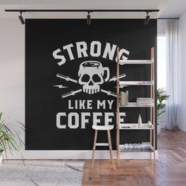 Strong Like My Coffee Wall Mural