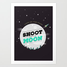 Shoot For The Moon, Land On the Stars Art Print