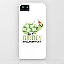 Have A Turtley Awesome Birthday - Turtle iPhone Case