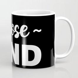 Choose Kind Coffee Mug