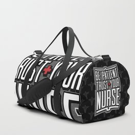 Be Patient Trust Your Nurse Duffle Bag