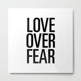 Love over fear Metal Print