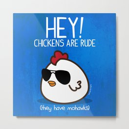 Chickens are rude Metal Print
